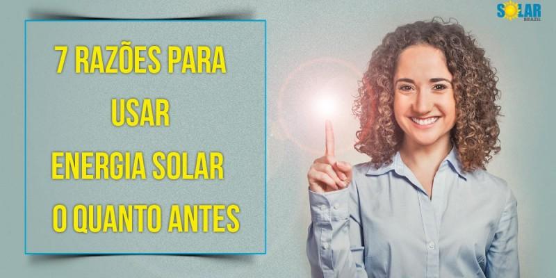 7 razões para começar a usar painel de energia solar o quanto antes
